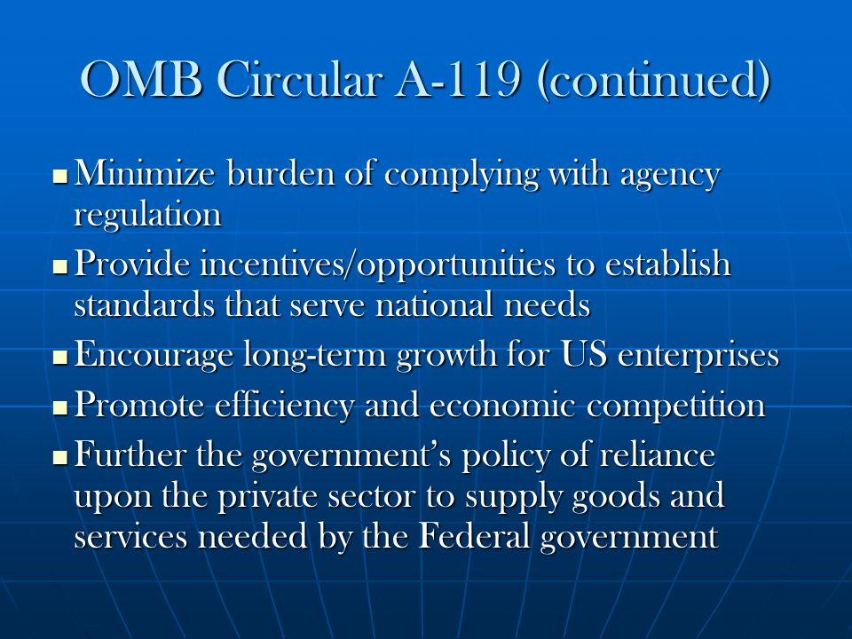 OMB Circular A-119 (continued) Minimize burden of complying with agency regulation Minimize burden of complying with agency regulation Provide incenti