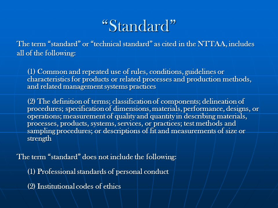 """Standard"" The term ""standard"" or ""technical standard"" as cited in the NTTAA, includes all of the following: (1) Common and repeated use of rules, con"