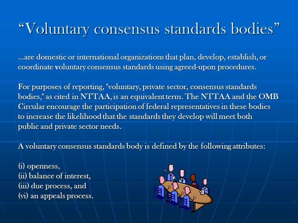 """Voluntary consensus standards bodies"" …are domestic or international organizations that plan, develop, establish, or coordinate voluntary consensus s"