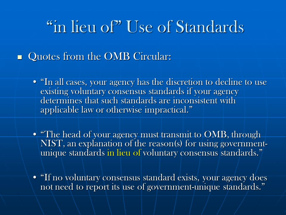 """in lieu of"" Use of Standards ""in lieu of"" Use of Standards Quotes from the OMB Circular: Quotes from the OMB Circular: ""In all cases, your agency has"