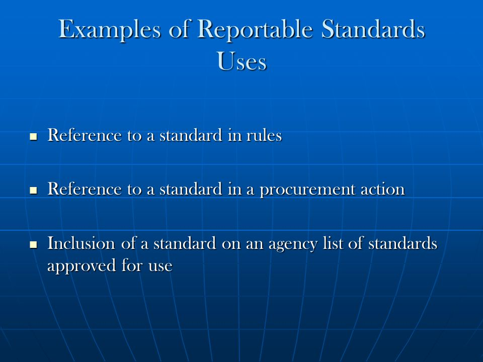 Examples of Reportable Standards Uses Reference to a standard in rules Reference to a standard in rules Reference to a standard in a procurement actio