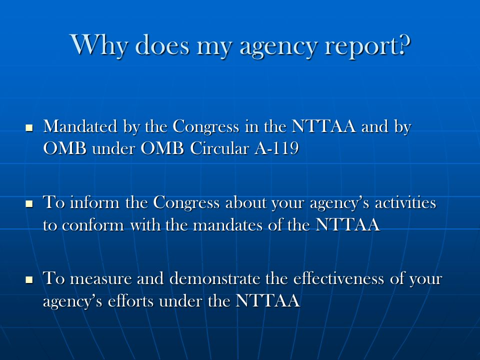 Why does my agency report? Mandated by the Congress in the NTTAA and by OMB under OMB Circular A-119 Mandated by the Congress in the NTTAA and by OMB
