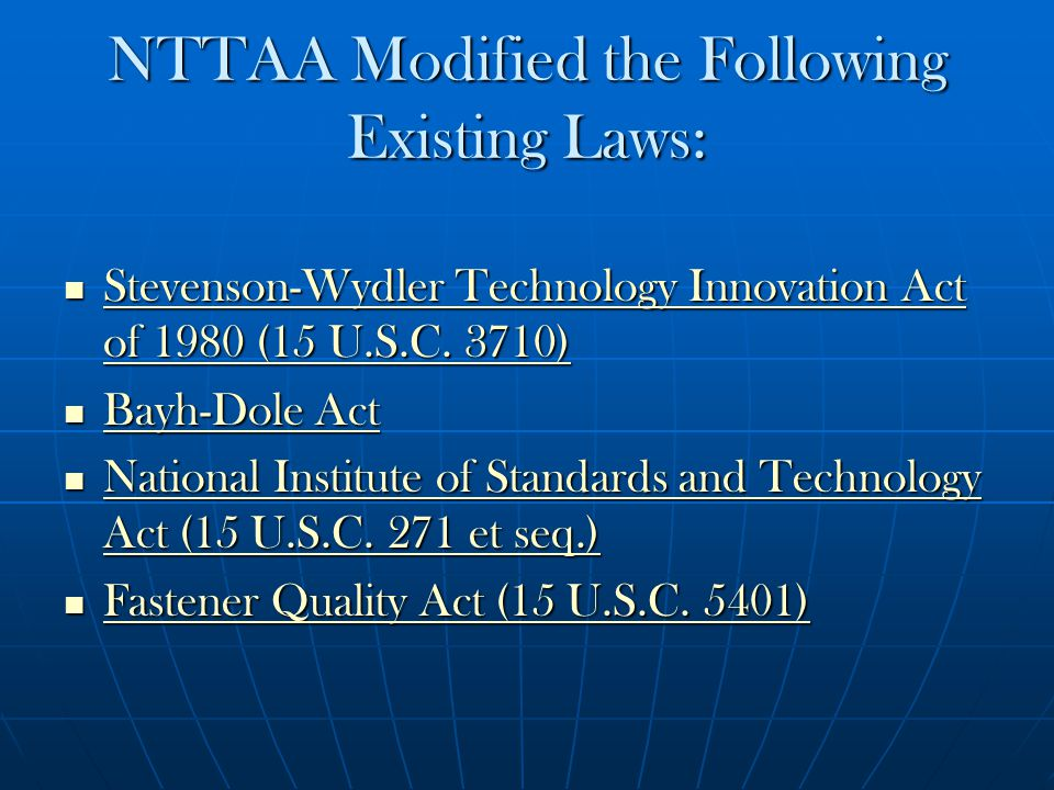 NTTAA (continued) The NTTAA brought civilian agencies into the practice of using private sector standards in place of government unique standards.