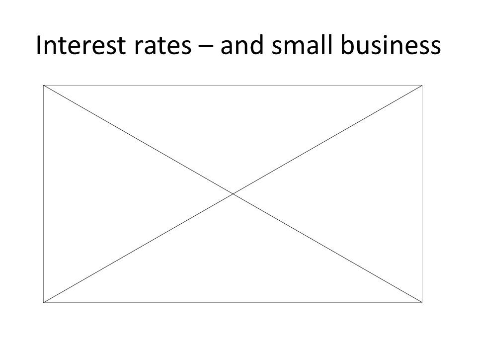 Interest rates – and small business