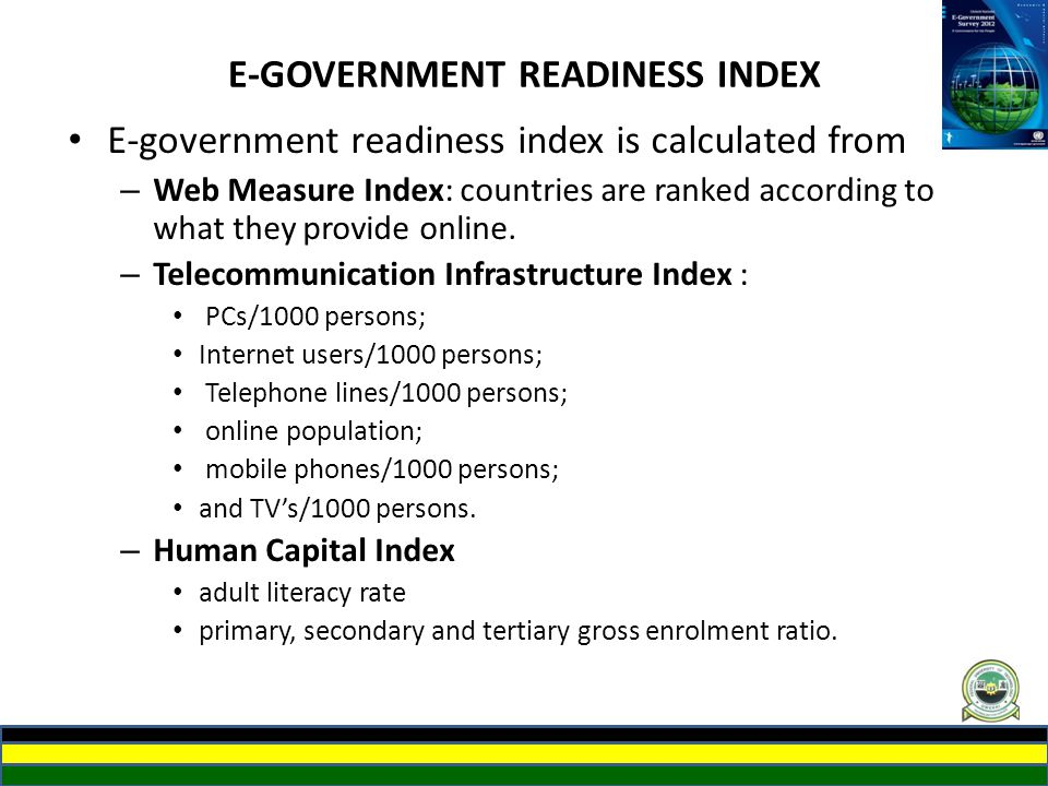 E-GOVERNMENT READINESS INDEX E-government readiness index is calculated from – Web Measure Index: countries are ranked according to what they provide