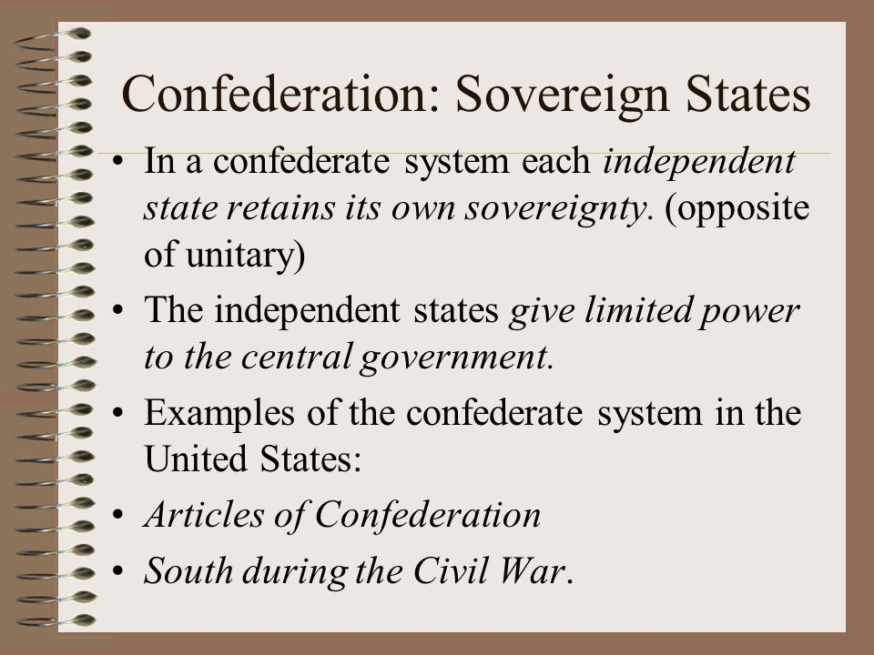 Unitary Government: Centralized Power A unitary system consists of one government.