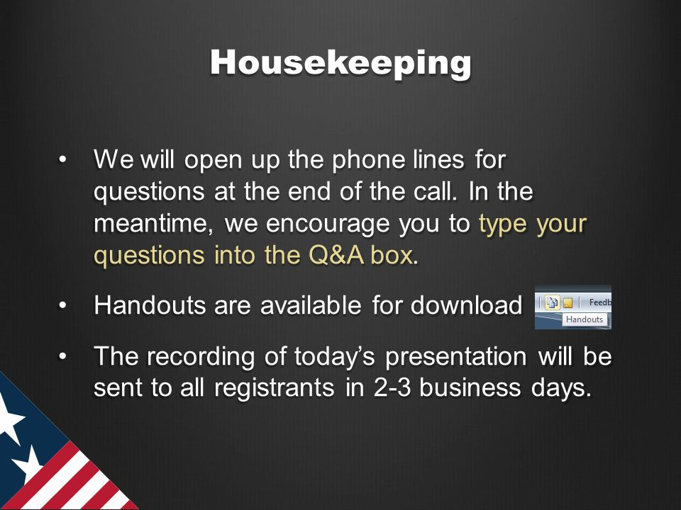 Housekeeping We will open up the phone lines for questions at the end of the call. In the meantime, we encourage you to type your questions into the Q