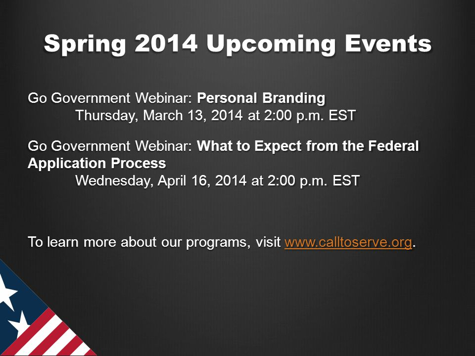 Spring 2014 Upcoming Events Go Government Webinar: Personal Branding Thursday, March 13, 2014 at 2:00 p.m. EST Go Government Webinar: What to Expect f