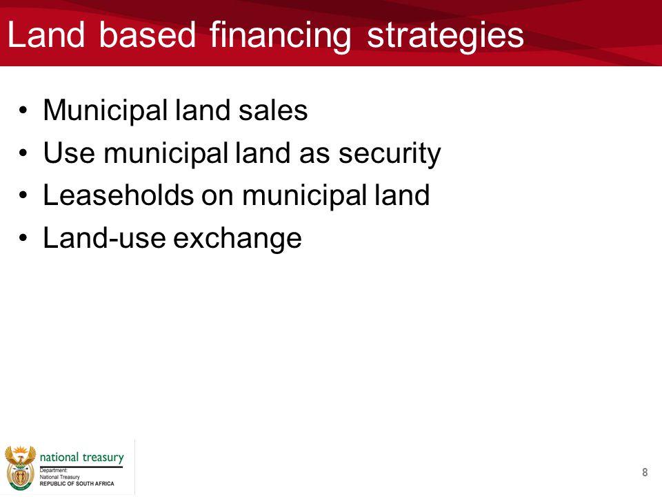 Land based financing strategies Municipal land sales Use municipal land as security Leaseholds on municipal land Land-use exchange 8