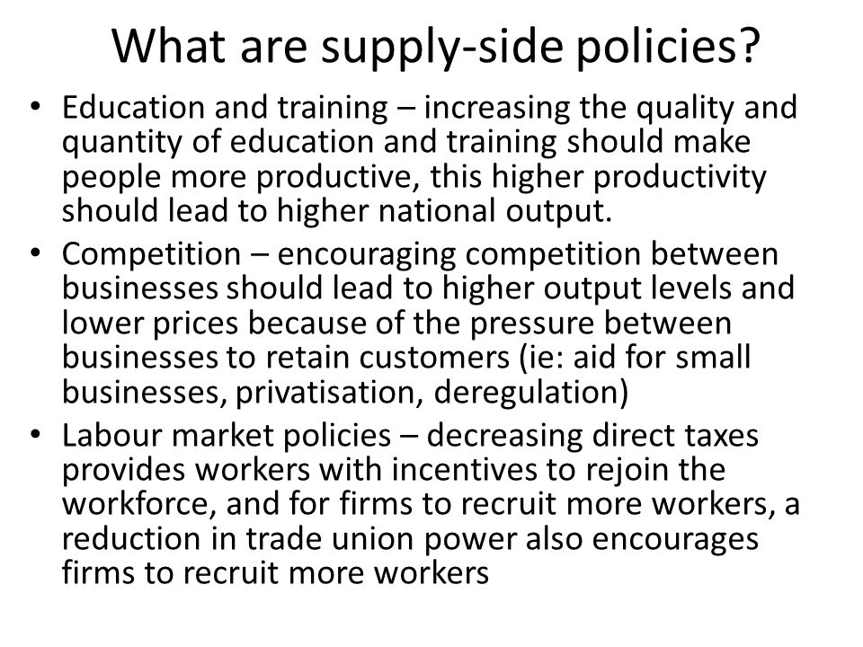 What are supply-side policies? Education and training – increasing the quality and quantity of education and training should make people more producti