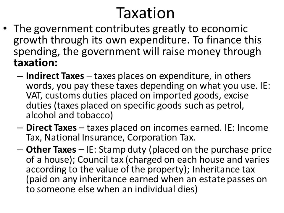 Taxation The government contributes greatly to economic growth through its own expenditure. To finance this spending, the government will raise money