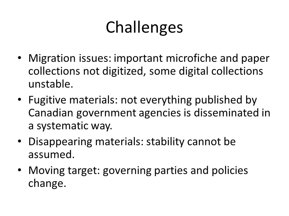 Challenges Migration issues: important microfiche and paper collections not digitized, some digital collections unstable.