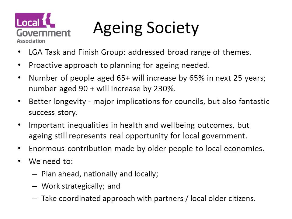 Ageing Society LGA Task and Finish Group: addressed broad range of themes.