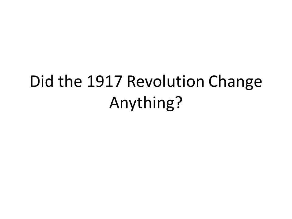 Did the 1917 Revolution Change Anything?