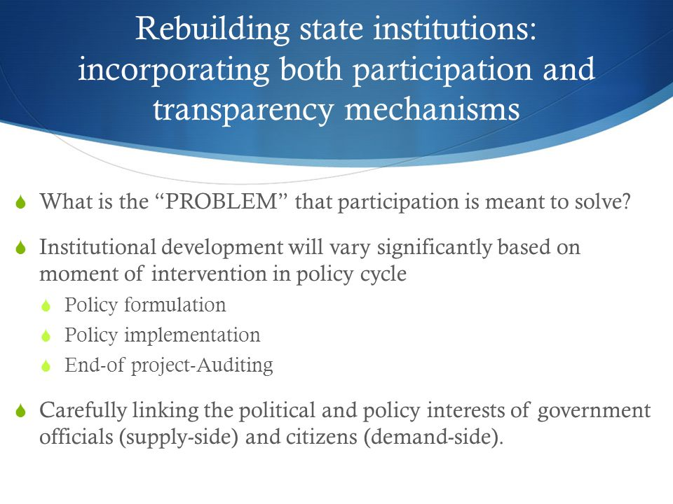 "Rebuilding state institutions: incorporating both participation and transparency mechanisms  What is the ""PROBLEM"" that participation is meant to sol"