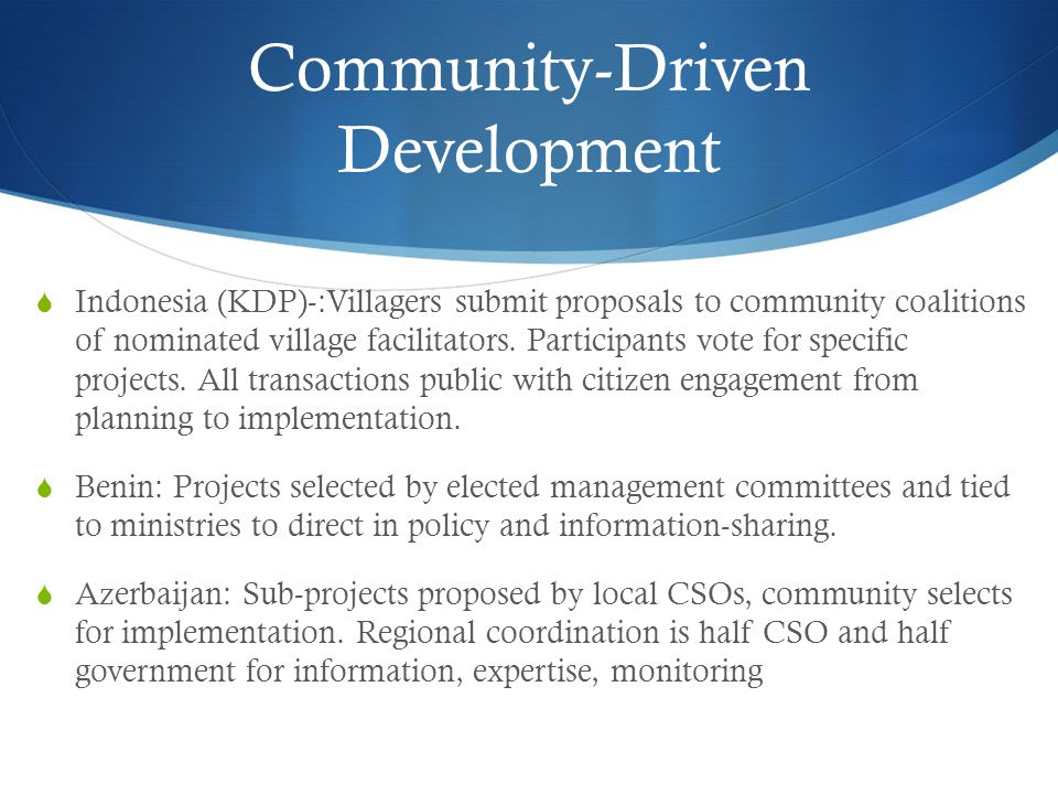 Community-Driven Development  Indonesia (KDP)-:Villagers submit proposals to community coalitions of nominated village facilitators.