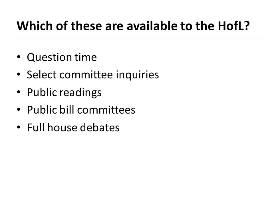 Question time Select committee inquiries Public readings Public bill committees Full house debates Which of these are available to the HofL