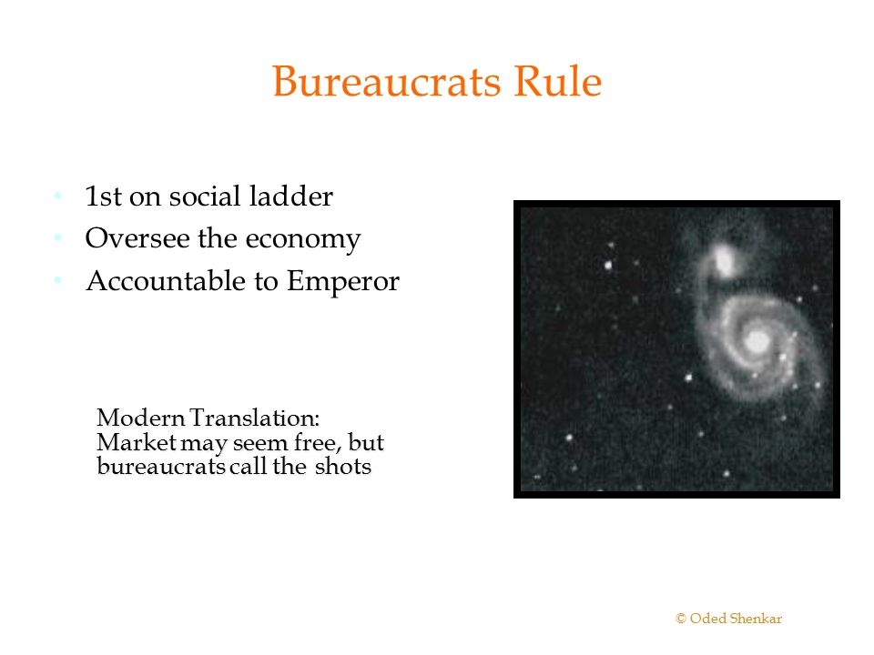 Bureaucrats Rule 1st on social ladder Oversee the economy Accountable to Emperor © Oded Shenkar Modern Translation: Market may seem free, but bureaucr