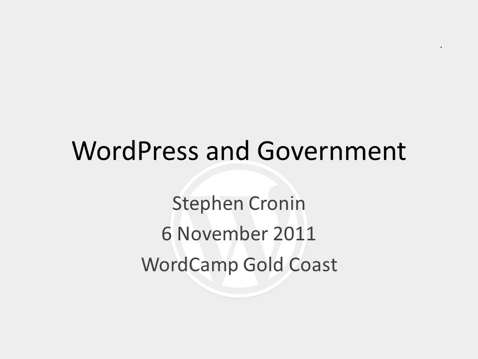 WordPress and Government Stephen Cronin 6 November 2011 WordCamp Gold Coast