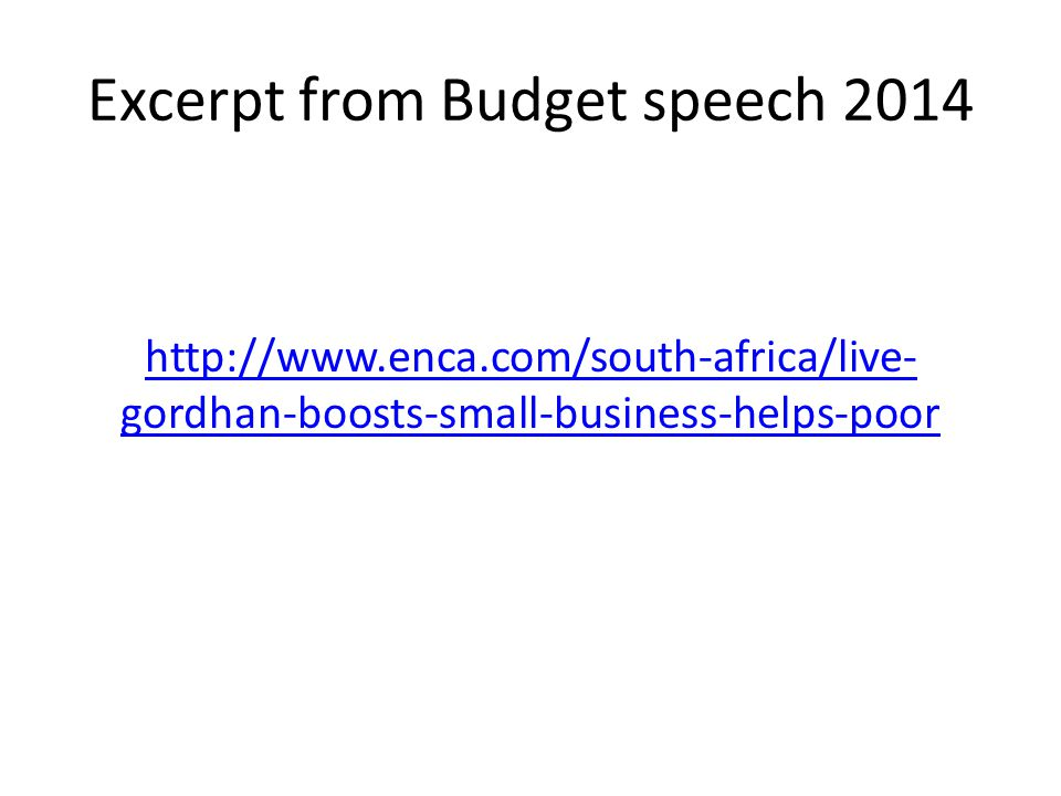 Excerpt from Budget speech 2014 http://www.enca.com/south-africa/live- gordhan-boosts-small-business-helps-poor