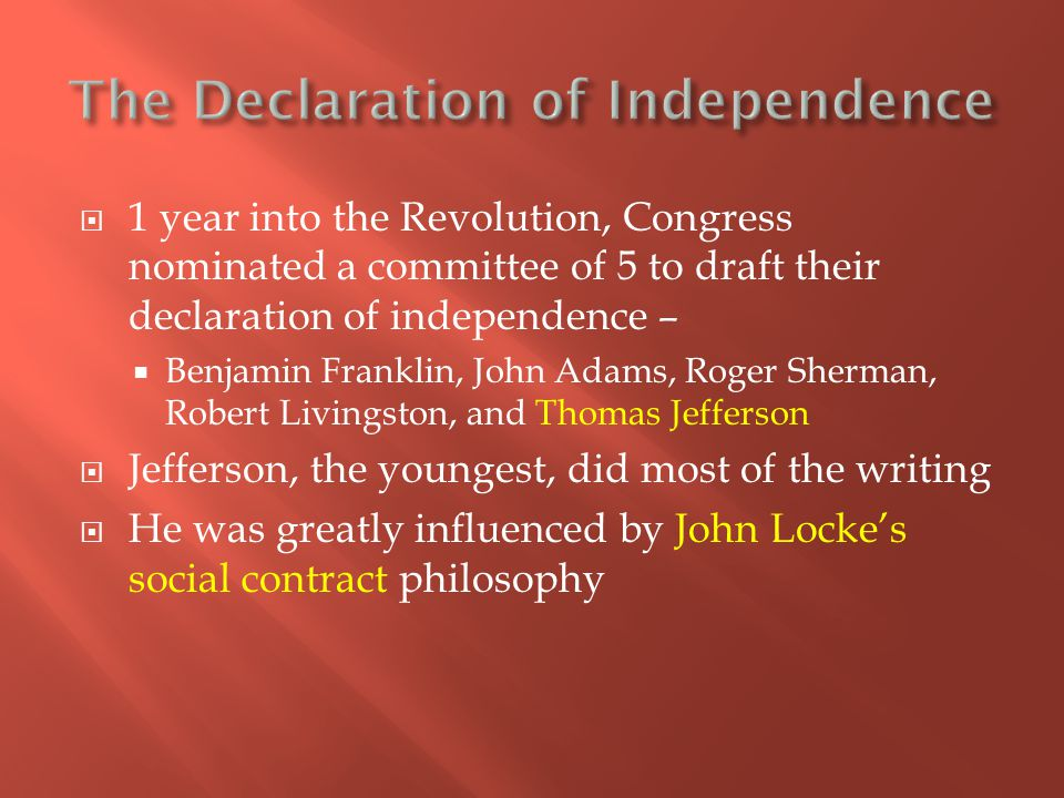  1 year into the Revolution, Congress nominated a committee of 5 to draft their declaration of independence –  Benjamin Franklin, John Adams, Roger