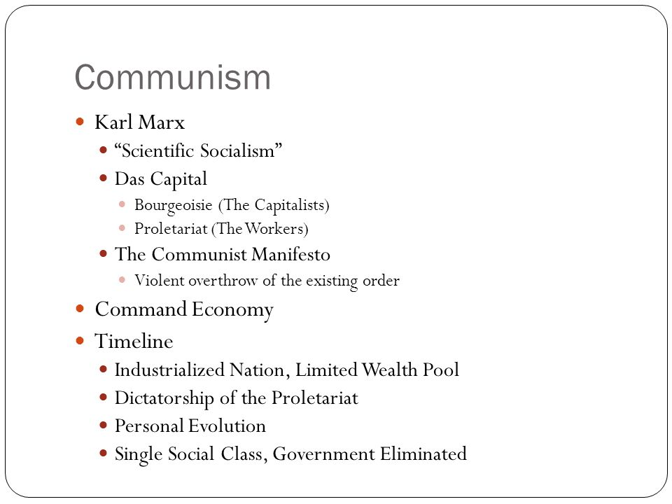 "Communism Karl Marx ""Scientific Socialism"" Das Capital Bourgeoisie (The Capitalists) Proletariat (The Workers) The Communist Manifesto Violent overthr"