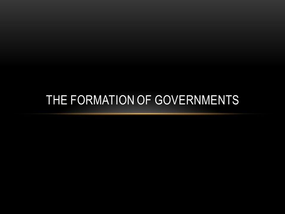 THE FORMATION OF GOVERNMENTS