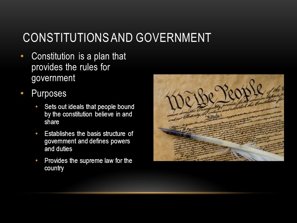Constitution is a plan that provides the rules for government Purposes Sets out ideals that people bound by the constitution believe in and share Esta