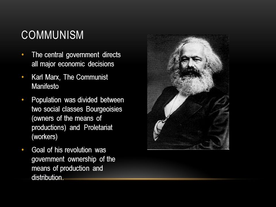 The central government directs all major economic decisions Karl Marx, The Communist Manifesto Population was divided between two social classes Bourg