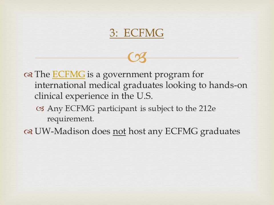   The ECFMG is a government program for international medical graduates looking to hands-on clinical experience in the U.S.ECFMG  Any ECFMG participant is subject to the 212e requirement.