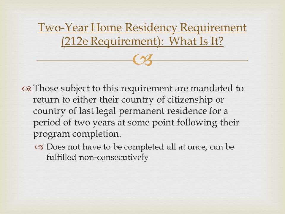   Those subject to this requirement are mandated to return to either their country of citizenship or country of last legal permanent residence for a period of two years at some point following their program completion.