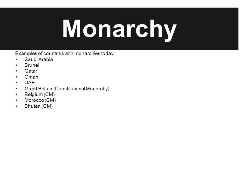 Examples of countries with monarchies today: Saudi Arabia Brunei Qatar Oman UAE Great Britain (Constitutional Monarchy) Belgium (CM) Morocco (CM) Bhut