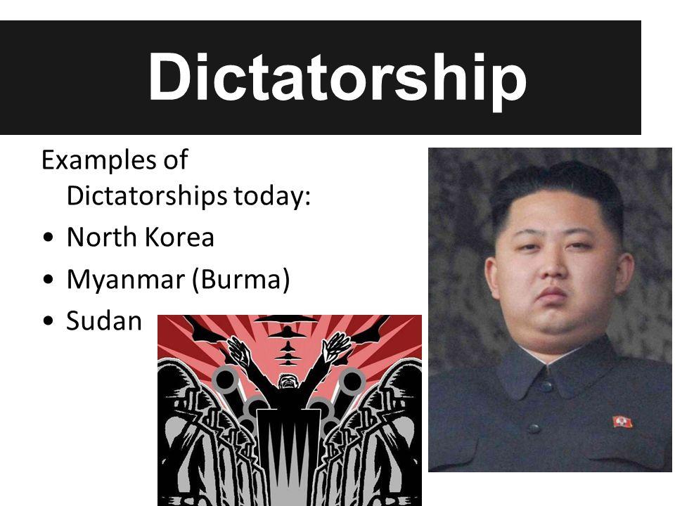 Dictatorship Examples of Dictatorships today: North Korea Myanmar (Burma) Sudan