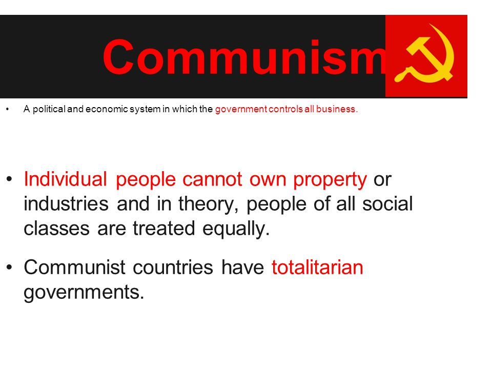 Communism A political and economic system in which the government controls all business. Individual people cannot own property or industries and in th