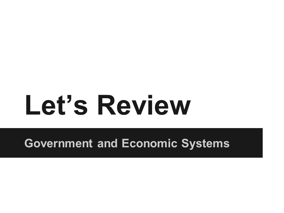 Let's Review Government and Economic Systems