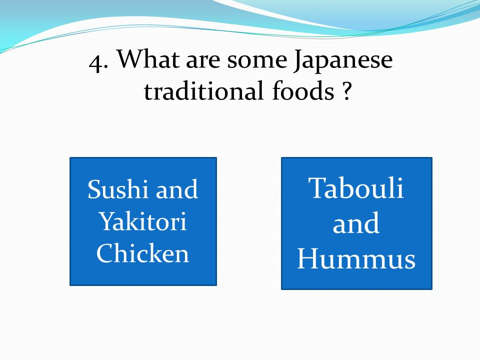 4. What are some Japanese traditional foods Sushi and Yakitori Chicken Tabouli and Hummus