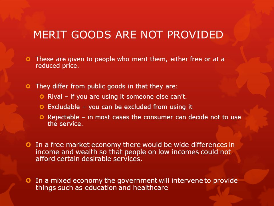 MERIT GOODS ARE NOT PROVIDED  These are given to people who merit them, either free or at a reduced price.