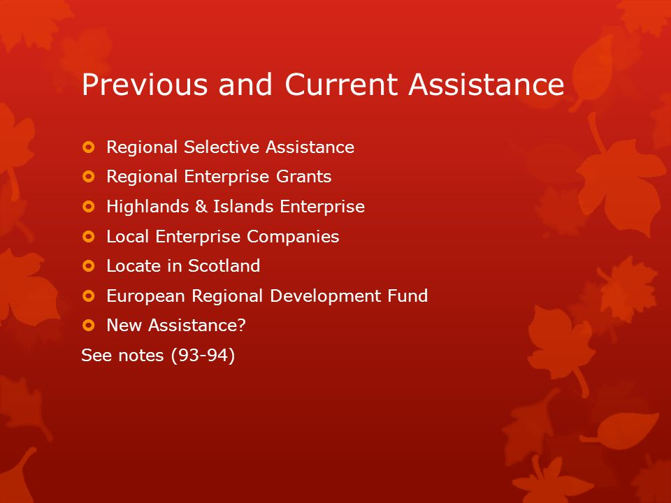 Previous and Current Assistance  Regional Selective Assistance  Regional Enterprise Grants  Highlands & Islands Enterprise  Local Enterprise Compa