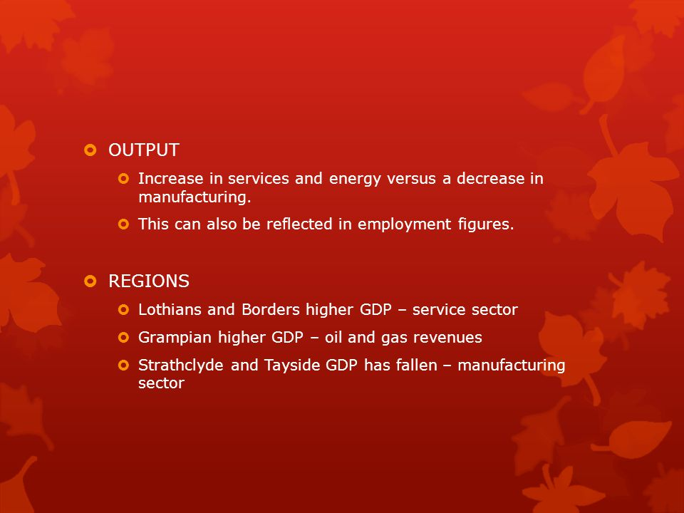  OUTPUT  Increase in services and energy versus a decrease in manufacturing.