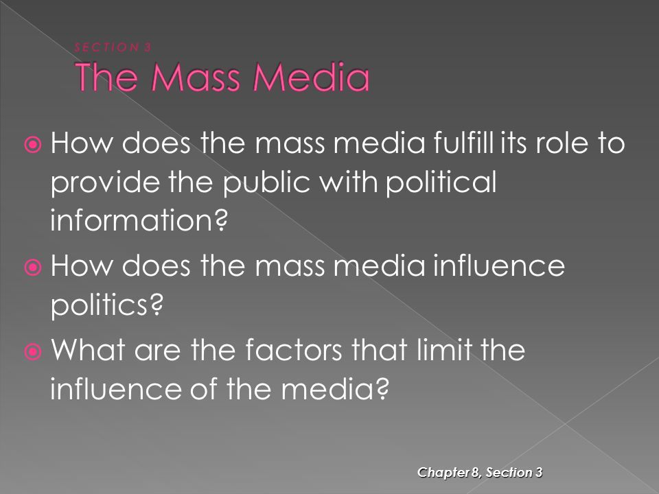 Chapter 8, Section 3  How does the mass media fulfill its role to provide the public with political information?  How does the mass media influence