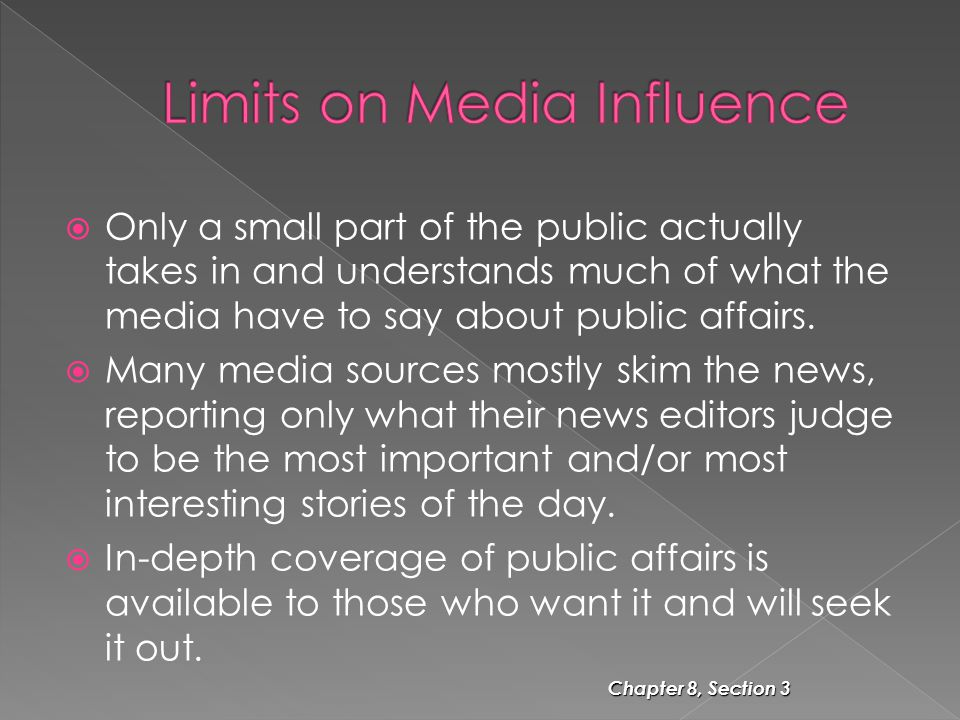  Only a small part of the public actually takes in and understands much of what the media have to say about public affairs.  Many media sources most