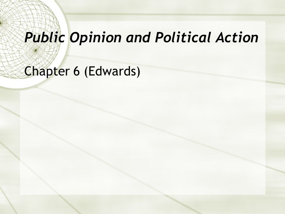 Public Opinion and Political Action Chapter 6 (Edwards)