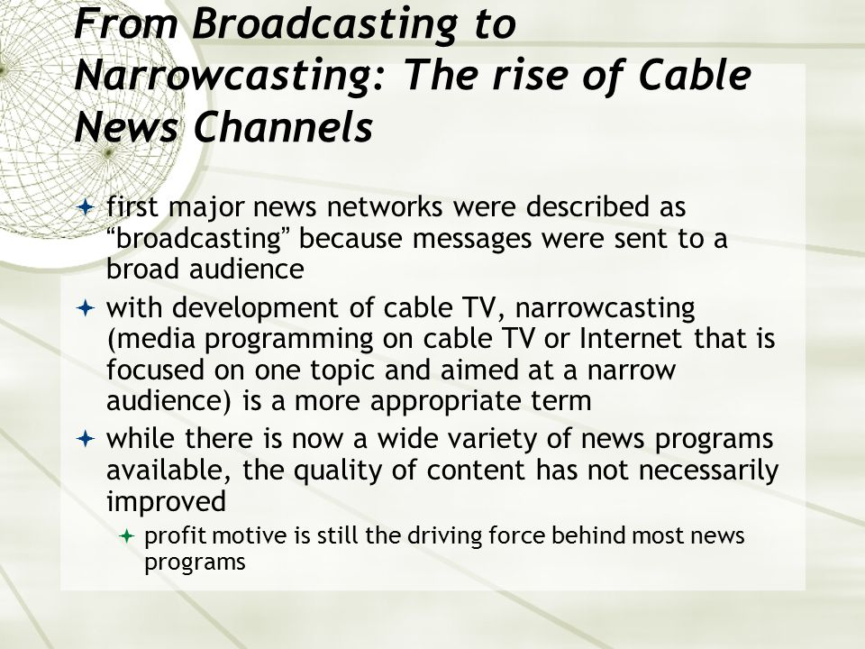 """From Broadcasting to Narrowcasting: The rise of Cable News Channels  first major news networks were described as """"broadcasting"""" because messages were"""