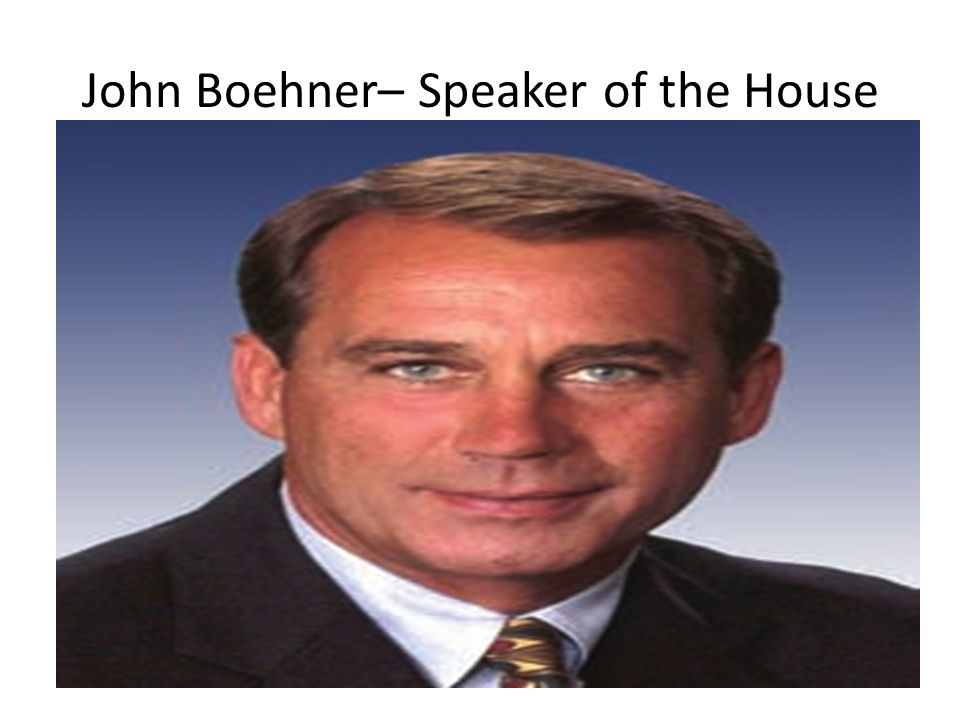John Boehner– Speaker of the House