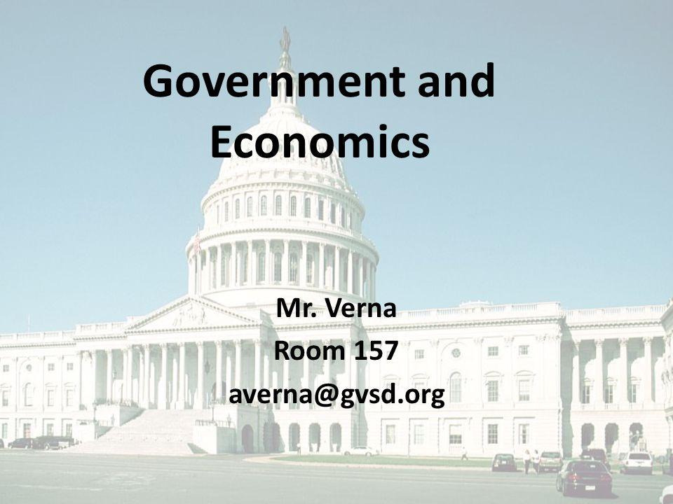 Government and Economics Mr. Verna Room 157 averna@gvsd.org