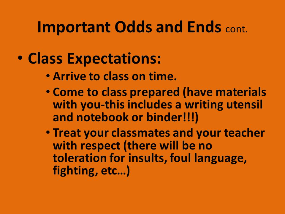 Important Odds and Ends cont. Class Expectations: Arrive to class on time.