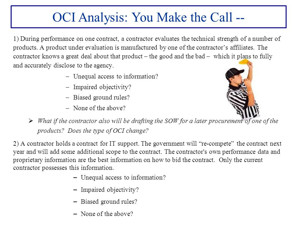 OCI Analysis: You Make the Call -- 1) During performance on one contract, a contractor evaluates the technical strength of a number of products. A pro