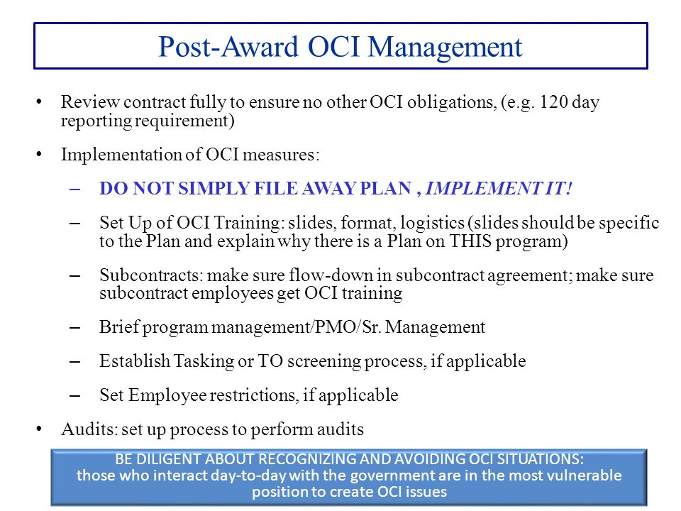 Post-Award OCI Management Review contract fully to ensure no other OCI obligations, (e.g. 120 day reporting requirement) Implementation of OCI measure