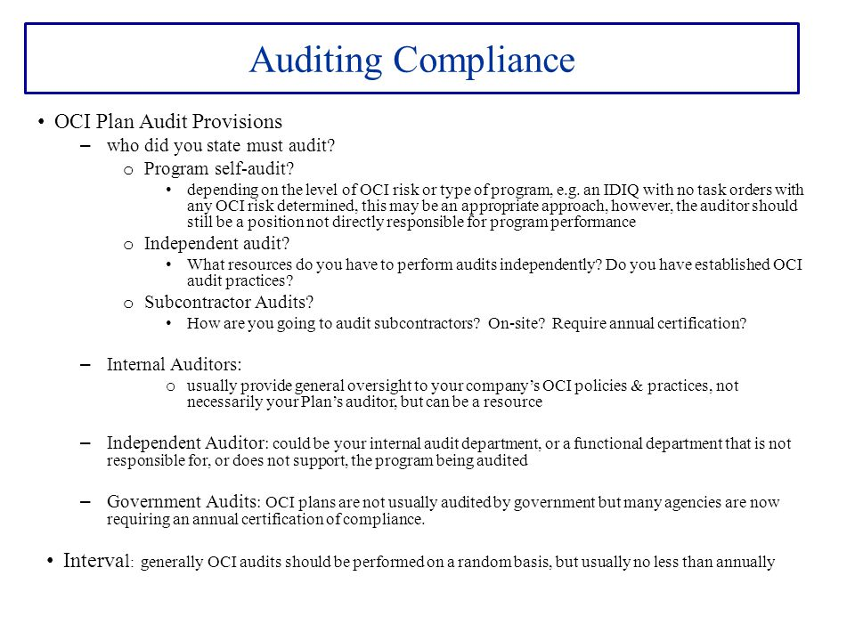Auditing Compliance OCI Plan Audit Provisions – who did you state must audit? o Program self-audit? depending on the level of OCI risk or type of prog