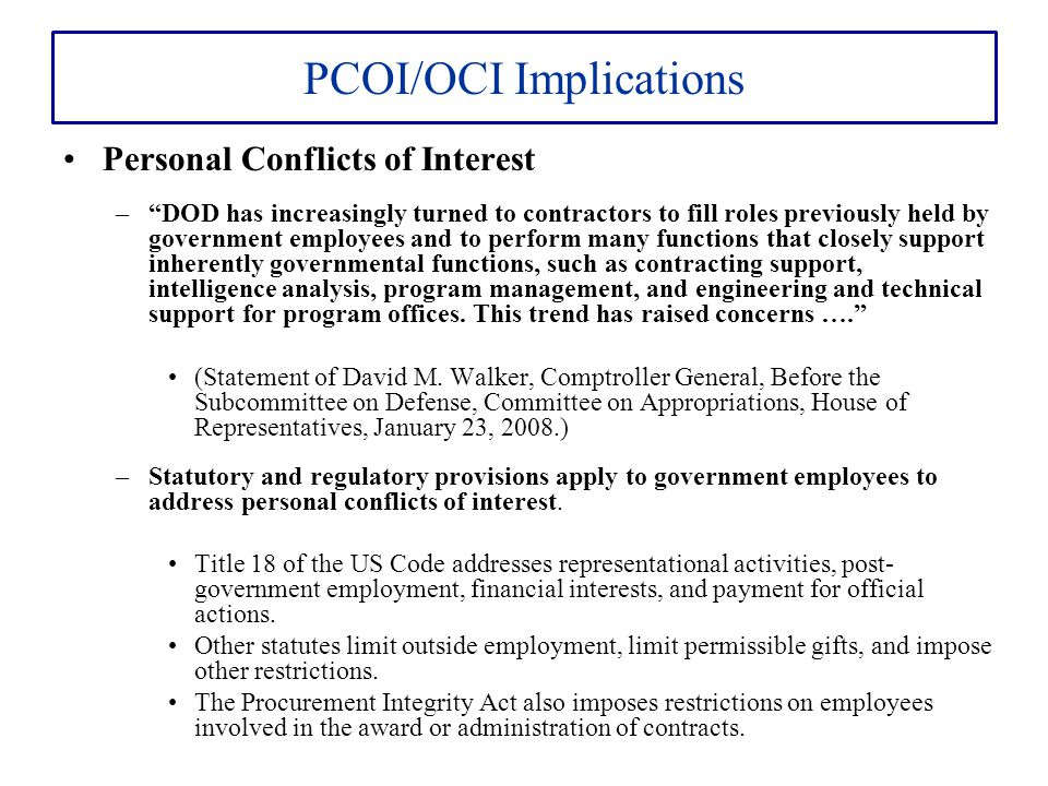 """PCOI/OCI Implications Personal Conflicts of Interest –""""DOD has increasingly turned to contractors to fill roles previously held by government employee"""